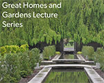 The Great Homes and Gardens Lecture Series