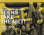 """The Met to Host Next """"Teens Take The Met!"""" on Friday, Nov. 8"""